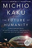 img - for The Future of Humanity: Terraforming Mars, Interstellar Travel, Immortality, and Our Destiny Beyond Earth (Random House Large Print) book / textbook / text book
