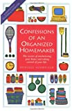 Confessions of an Organized Homemaker - The Secrets of Uncluttering your Home and Taking Control of Your Life.