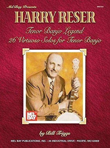 Harry Reser: Tenor Banjo Legend / 26 Virtuoso Solos for Tenor Banjo (Six String Banjo Book)