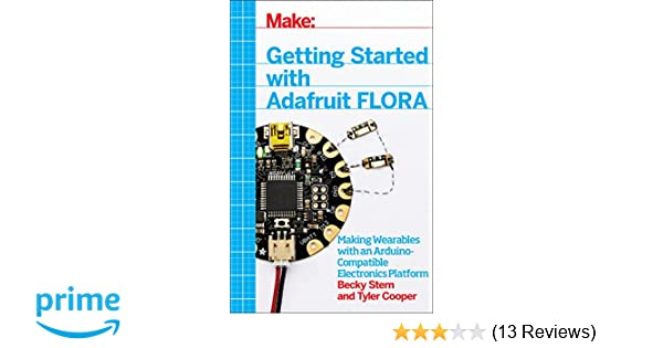 Amazon com: Getting Started with Adafruit FLORA: Making