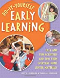 Do-It-Yourself Early Learning: Easy and Fun Activities and Toys from Everyday Home Center Materials