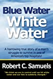Blue Water, White Water, Robert C. Samuels, 0984019405