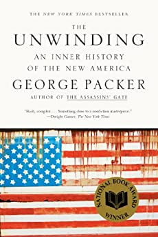 The Unwinding: An Inner History of the New America by [Packer, George]