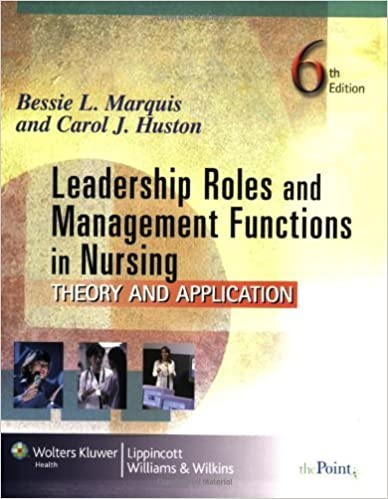 By Bessie L. Marquis - Leadership Roles and Management Functions in Nursing: Theory and Application (6Rev Ed) (1.2.2008)