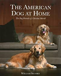 The American Dog at Home: The Dog Portraits of Christine Merrill