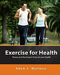 Exercise For Health: Tips For Fitness And Health, How To Maintain A Healthy Lifestyle, Health Foods That Help You be Fit (English Edition)