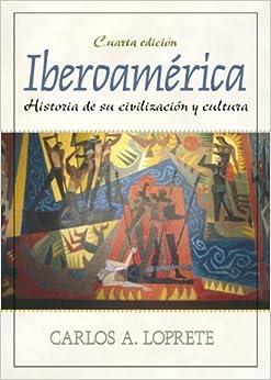 Iberoamérica: Historia de su civilización y cultura (4th Edition)