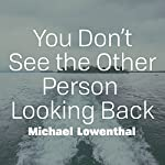 You Don't See the Other Person Looking Back | Michael Lowenthal