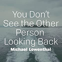 You Don't See the Other Person Looking Back