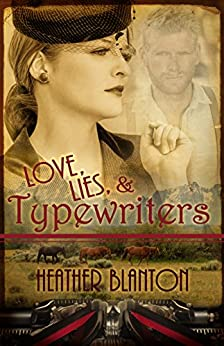 Love, Lies, & Typewriters: A WWII Western Historical Clean & Wholesome Romance by [Blanton, Heather]