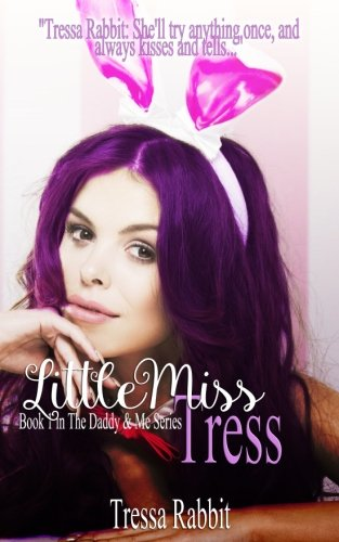 Little Miss Tress: Tressa Rabbit: She'll try anything, once, and always kisses and tells... (Daddy & Me Series) (Volume 1)