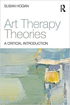 Book Art Therapy Theories: A Critical Introduction by Susan Hogan (2015-12-10)