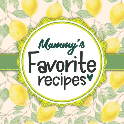 Mammy's Favorite Recipes: Blank Cookbook - Make Her Smile With This Cute Personalized Empty Recipe Book With 120 Recipe Pages - Mammy Gift for Birthday, Mothers Day, Christmas, or Other Holidays by Happy Little Recipe Books
