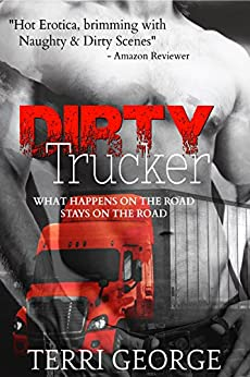 Dirty Trucker: Ménage, Spanking, Anal, Oral. by [George, Terri]