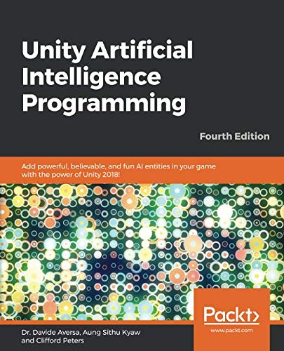 Unity Artificial Intelligence Programming: Add powerful, believable, and fun AI entities in your game with the power of Unity 2018!, 4th Edition