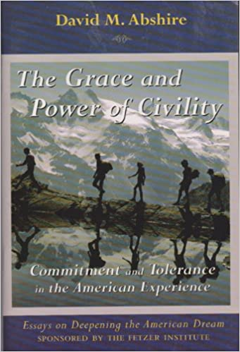 grace and power of civility commitment and tolerance in the  grace and power of civility commitment and tolerance in the american  experience essays on deepening the american dream pamphlet amazoncom  books