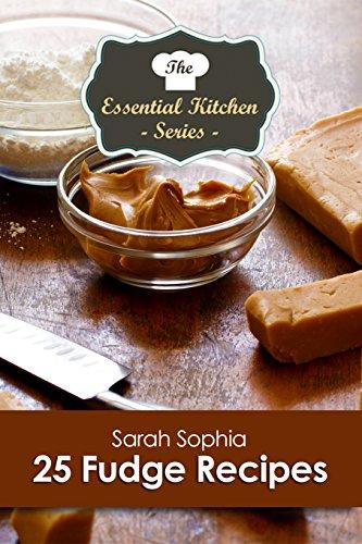 25 Fudge Recipes (The Essential Kitchen Series Book 178)
