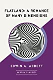 Flatland: A Romance of Many Dimensions (AmazonClassics Edition) by Edwin A. Abbott