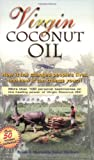 using coconut oil - Virgin Coconut Oil: How It Has Changed People's Lives, and How It Can Change Yours!
