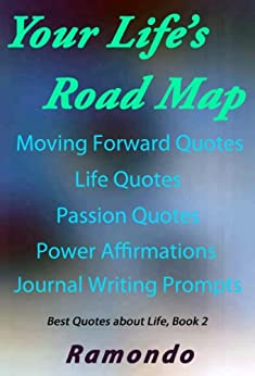 Your Life\u002639;s Road Map: with Moving Forward Quotes, Life