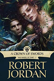 A Crown of Swords: Book Seven of 'The Wheel of Time' by [Jordan, Robert]