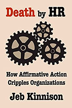 Death by HR: How Affirmative Action Cripples Organizations by [Kinnison, Jeb]