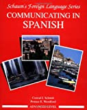 Communicating in Spanish Bk. 3 : Advanced Level, Schmitt, Conrad J. and Woodford, Protase E., 0070566445