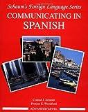 Communicating in Spanish : Advanced Level, Schmitt, Conrad J. and Woodford, Protase E., 0070566445