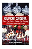 Foil Packet Cookbook: Easy Foil Packet Recipes for Camping, Backyard Grilling, and Ovens