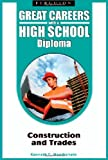 Construction and Trades (Great Careers with a High School Diploma)
