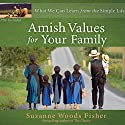 Amish Values for Your Family: What We Can Learn from the Simple Life Audiobook by Suzanne Woods Fisher Narrated by Mimi Black