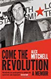 Come the Revolution : A Memoir, Mitchell, Alex, 1742233074