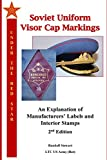 Soviet Uniform Visor Cap Markings - 2nd Edition: An Explanation of Manufacturers' Labels and Interior Stamps
