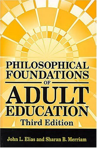 By John L. Elias - Philosophical Foundations of Adult Education: 3rd (third) Edition