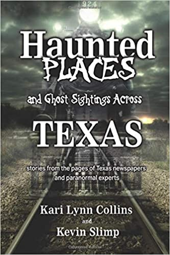 Haunted Places and Ghost Sightings Across Texas: Stories from the pages of Texas newspapers and paranormal experts Paperback – October 26, 2018 by Kari Lynn Collins (Author), Kevin Slimp (Author)