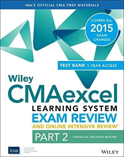 Wiley CMAexcel Learning System Exam Review and Online Intensive Review 2015 + Test Bank: Part 2, Financial Decision Making (Wiley CMA Learning System) by IMA (2014-08-04)