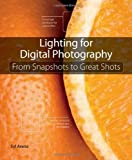 Lighting for Digital Photography: From Snapshots to Great Shots by Arena, Syl (2012) Paperback