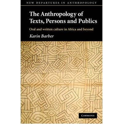 [ [ [ The Anthropology of Texts, Persons and Publics: Oral and Written Culture in Africa and Beyond[ THE ANTHROPOLOGY OF TEXTS, PERSONS AND PUBLICS: ORAL AND WRITTEN CULTURE IN AFRICA AND BEYOND ] By Barber, Karin ( Author )Feb-01-2008 Paperback