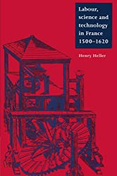 Labour, Science and Technology in France, 1500-1620 (Cambridge Studies in Early Modern History)