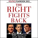 The Right Fights Back: Playbook 2012 (POLITICO Inside Election 2012) Audiobook by Evan Thomas, Mike Allen Narrated by Mike Chamberlain