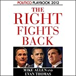 The Right Fights Back: Playbook 2012 (POLITICO Inside Election 2012) | Evan Thomas,Mike Allen
