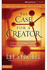 The Case for a Creator: A Journalist Investigates Scientific Evidence That Points Toward God (Strobel, Lee) Kindle Edition