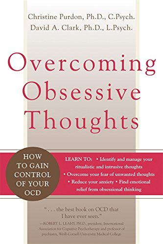 Overcoming Obsessive Thoughts: How to Gain Control of Your OCD, by David A. Clark, Christine Purdon