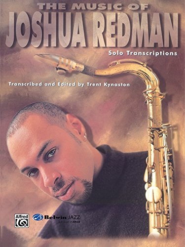 The Music of Joshua Redman: Solo Transcriptions (Tenor Saxophone) (WB Jazz (Tenor Saxophone Transcriptions)