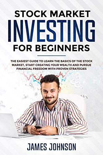 Stock Market Investing for Beginners: The EASIEST GUIDE to Learn the BASICS of the STOCK MARKET, Start Creating Your…