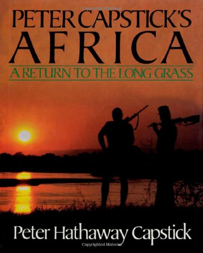 Long Grass - Peter Capstick's Africa: A Return To The Long Grass