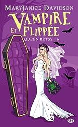 Vampire et Flippée: Queen Betsy, T6