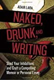 Naked, Drunk, and Writing, Adair Lara, 158008480X