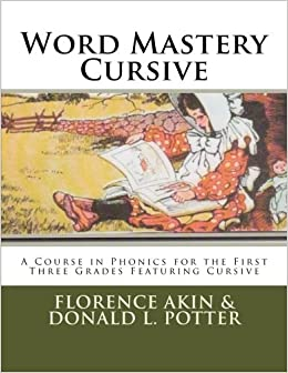 Book Word Mastery Cursive: A Course in Phonics for the First Three Grades Featuring Cursive by Florence Akin (2014-10-20)