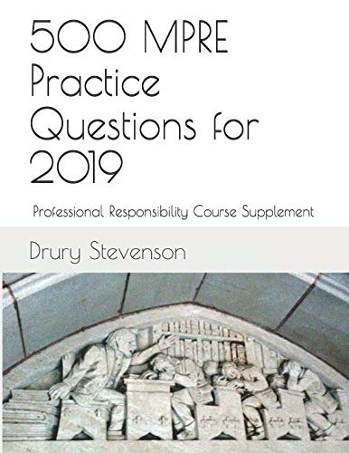 500 MPRE Practice Questions for 2019: Professional Responsibility Course Supplement